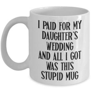 i-paid-for-my-daughter's-wedding-mug