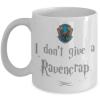 i-dont-give-a-ravencrap-mug