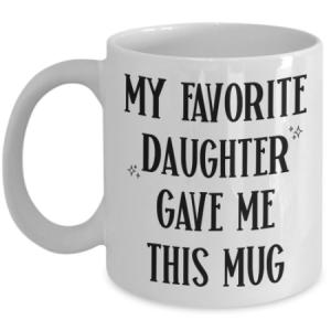 my-favorite-daughter-gave-me-this-mug