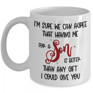 i'm-sure-we-can-agree-that-having-me-as-a-son-mug