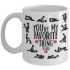 youre -my-favorite-thing-to-do-mug-1