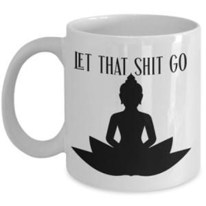 let-that-shit-go-mug