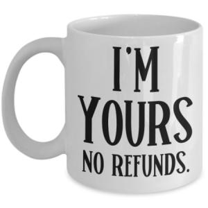 i'm-yours-no-refunds-mug