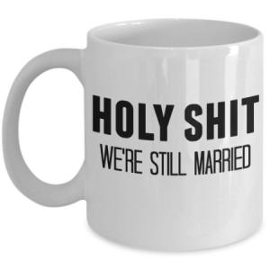 holy-shit-were-still-married-mug