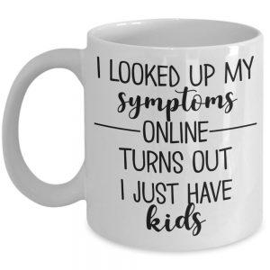 i-looked-up-my-symptoms-online-mug