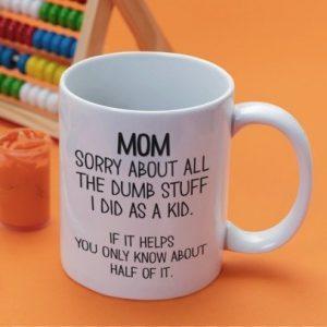 mom-sorry-about-all-the-dumb-stuff-mug