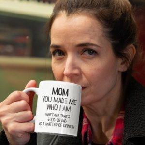 mom-you-made-me-who-i-am-mug