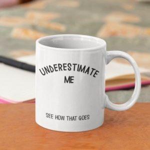 underestimate-me-mug