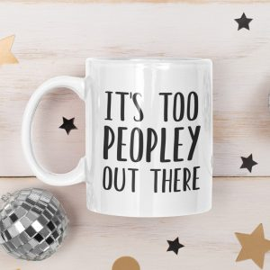 It's-Too-Peopley-Out-There-mug