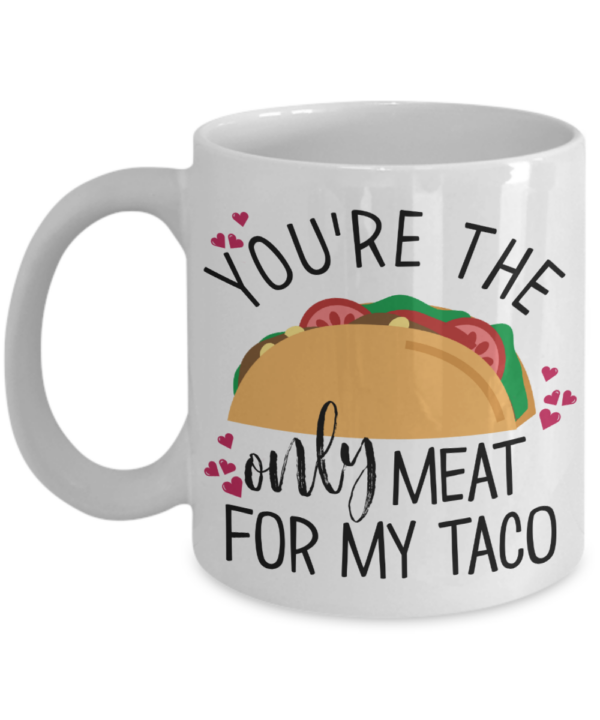 youre-the-only-meat-for-my-taco-mug