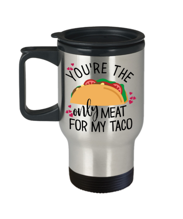 youre-the-only-meat-for-my-taco-travel-mug