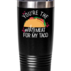 youre-the-only-meat-for-my-taco-tumbler