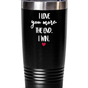 i-love-you-more-the-end-i-win-tumbler