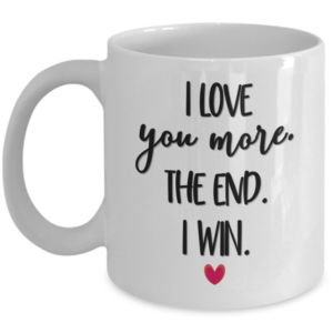 i-love-you-more-the-end-i-win-mug