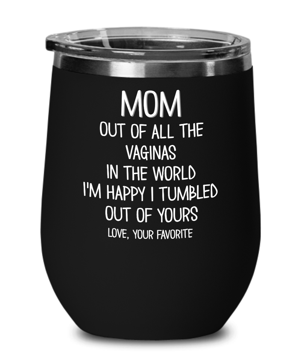 mom-out-of-all-the-vaginas-wine-tumbler-1