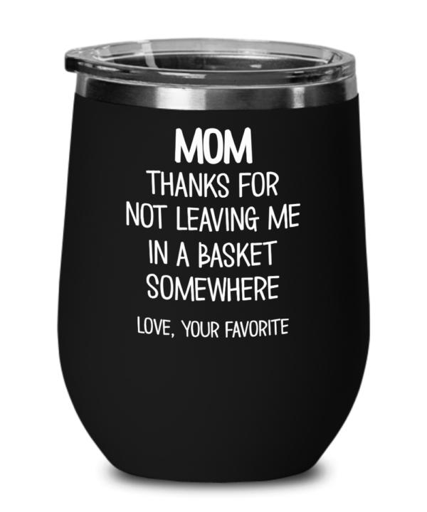 mom-thanks-for-not-leaving-me-wine-tumbler