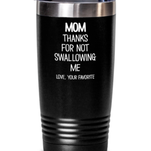mom-thanks-for-not-swallowing-me-tumbler