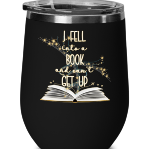 i-fell-into-a-book-and-cant-get-up-wine tumbler