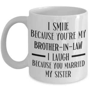 i-smile-because-youre-my-brother-in-law-coffee-mug