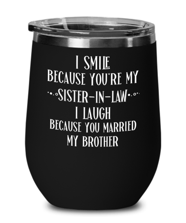 i-smile-because-youre-my-sister-in-law-wine-tumbler