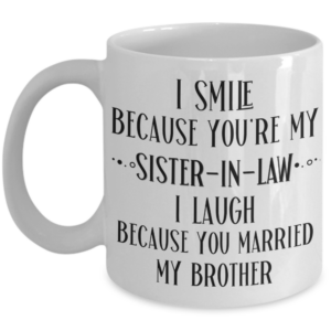 i-smile-because-you-are-my-sister-in-law
