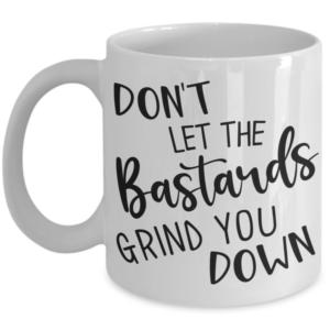 dont-let-the-bastards-grind-you-down-mug