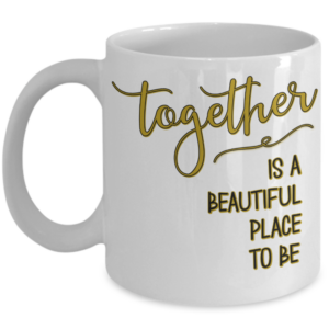 together-is-a-beautiful-place-to-be-mug