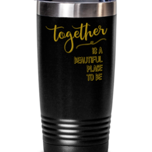 together-is-a-beautiful-place-to-be-tumbler