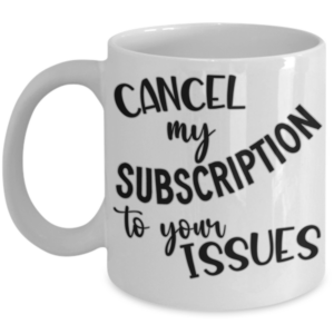 cancel-my-subscription-to-your-issues-mug